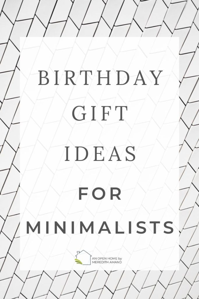 Birthday Gift Ideas for Minimalists - How to celebrate without buying your minimalists things they really don't want | MeredithAmand.com