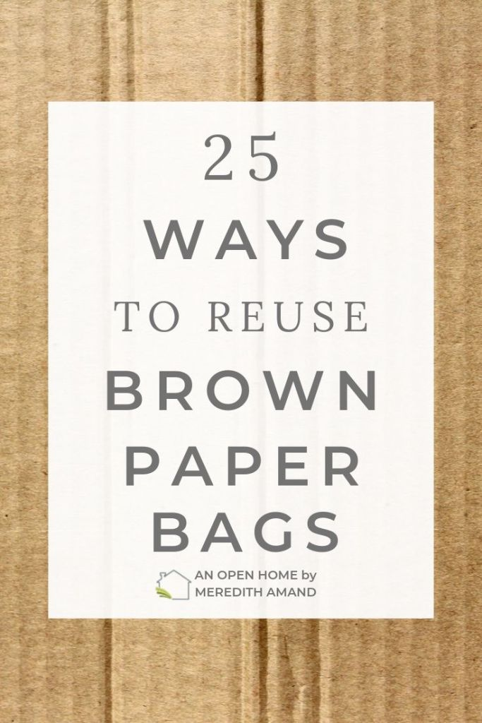 25 Ways to Reuse Brown Paper Bags Put those shopping bags to good use | MeredithAmand.com