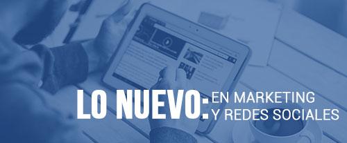 Lo Nuevo En Marketing Y Redes Sociales