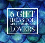 Six Gift Ideas for Adult Mermaid Lovers