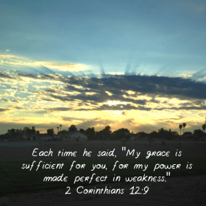"""scripture verse with sunrise as background. But he said to me, """"My grace is sufficient for you, for my power is made perfect in weakness."""" Therefore I will boast all the more gladly about my weaknesses"""
