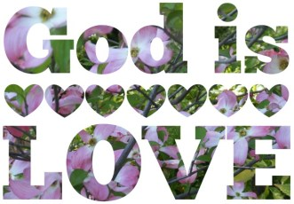 """Scripture--The words """"God is LOVE"""" are cut out of photo of pink dogwood trees"""