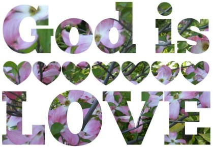 "Scripture--The words ""God is LOVE"" are cut out of photo of pink dogwood trees"