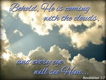 Scripture--Revelation 1:7 written on a photo of thick clouds and blue sky