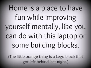 Home is a place to have fun while improving yourself mentally.