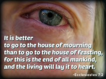 SCRIPTURE -- Ecclesiastes 7:2 written on the photo of a teary eye