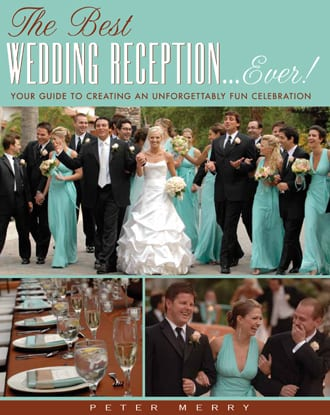"""The Best Wedding Reception...Ever!"" by Wedding Entertainment Director® & Author, Peter Merry with MERRY WEDDINGS."
