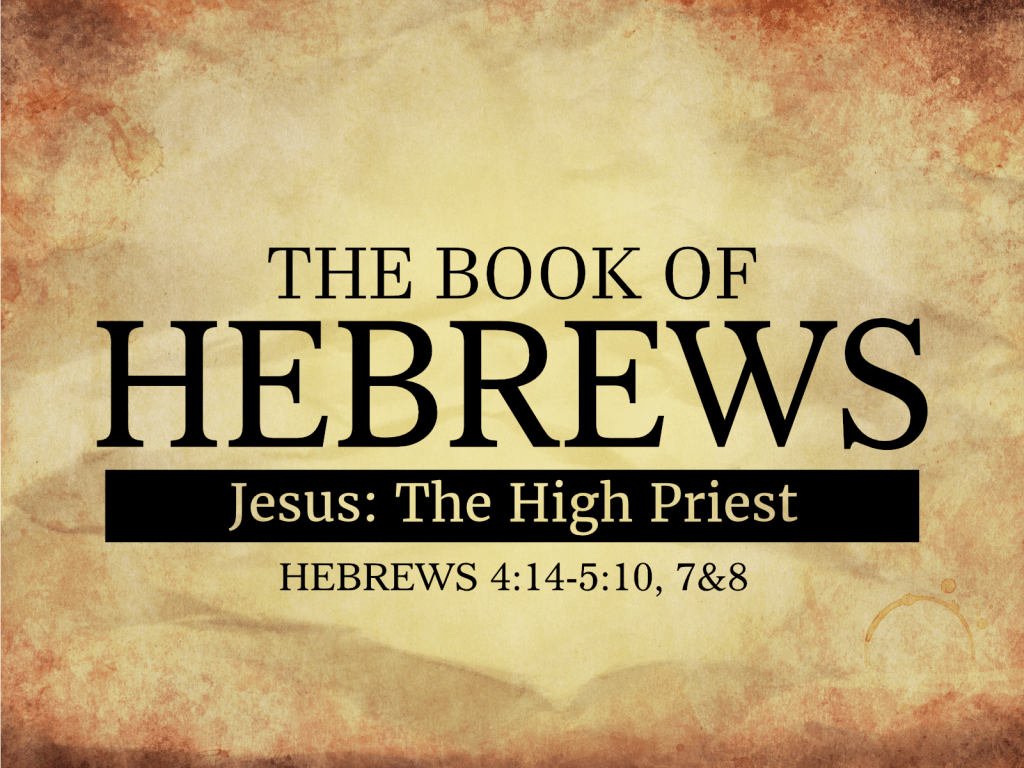 Hebrews-04-JesusTheHighPriest