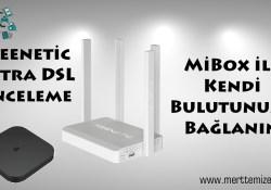 MiBox ile Kendi Bulutunuza Bağlanın! Keenetic Extra DSL İnceleme