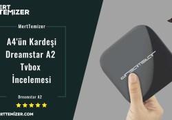 A4'ün Kardeşi – Dreamstar A2 Tvbox İncelemesi