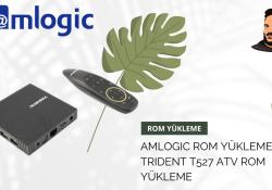 Amlogic Cihazlara Rom Yükleme – Trident T527 Atv Rom Yükleme