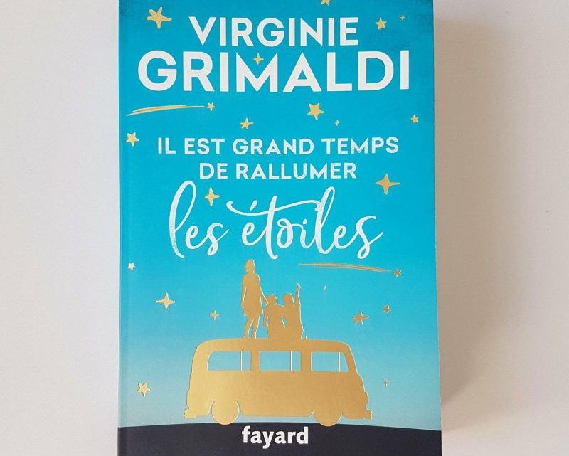 Il est grand temps de rallumer les étoiles _ Virginie Grimaldi
