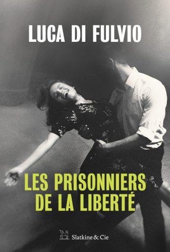 Les prisonniers de la liberté _ Luca Di Fulvio