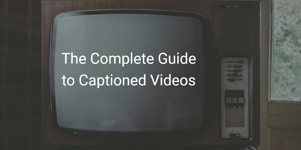 The Complete Guide to Captioned Videos