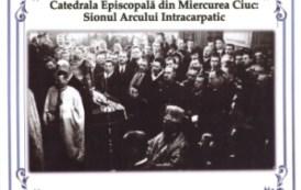 O frumoasă și necesară lucrare monografică: Catedrala Episcopală din Miercurea Ciuc. Sionul Arcului Intracarpatic