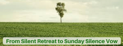 From Silent Retreat to Sunday Silence Vow