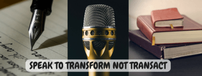 SPEAK to Transform not to Transact