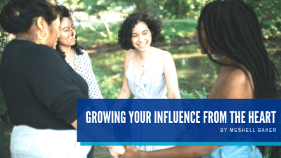 Growing Your Influence From The Heart