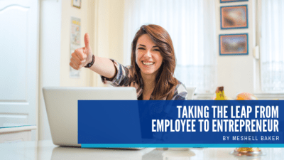 Taking The Leap From Employee To Entrepreneur