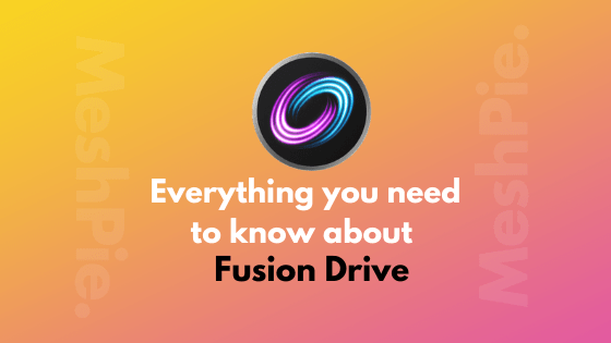 Fusion Drive vs SSD - Everything you need to know in 2020