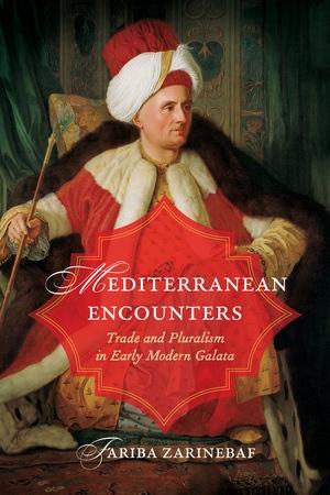 "NEWTON: ""Mediterranean Encounters: Trade and Pluralism in Early Modern Galata"""
