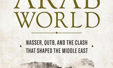 "NEWTON: ""Making the Arab World: Nasser, Qutb, and the Clash That Shaped the Middle East"""
