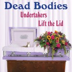 Over Our Dead Bodies: Undertakers Lift the Lid