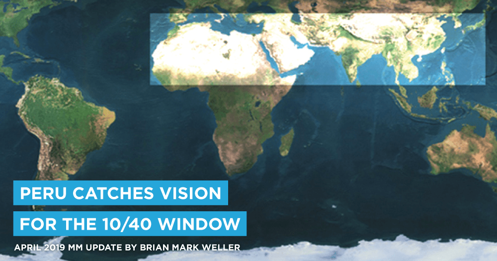 April 2019 Update: Peru is Catching Vision for the 10/40 ... on lausanne covenant, william cameron townsend, short-term mission, faith mission, operation world,