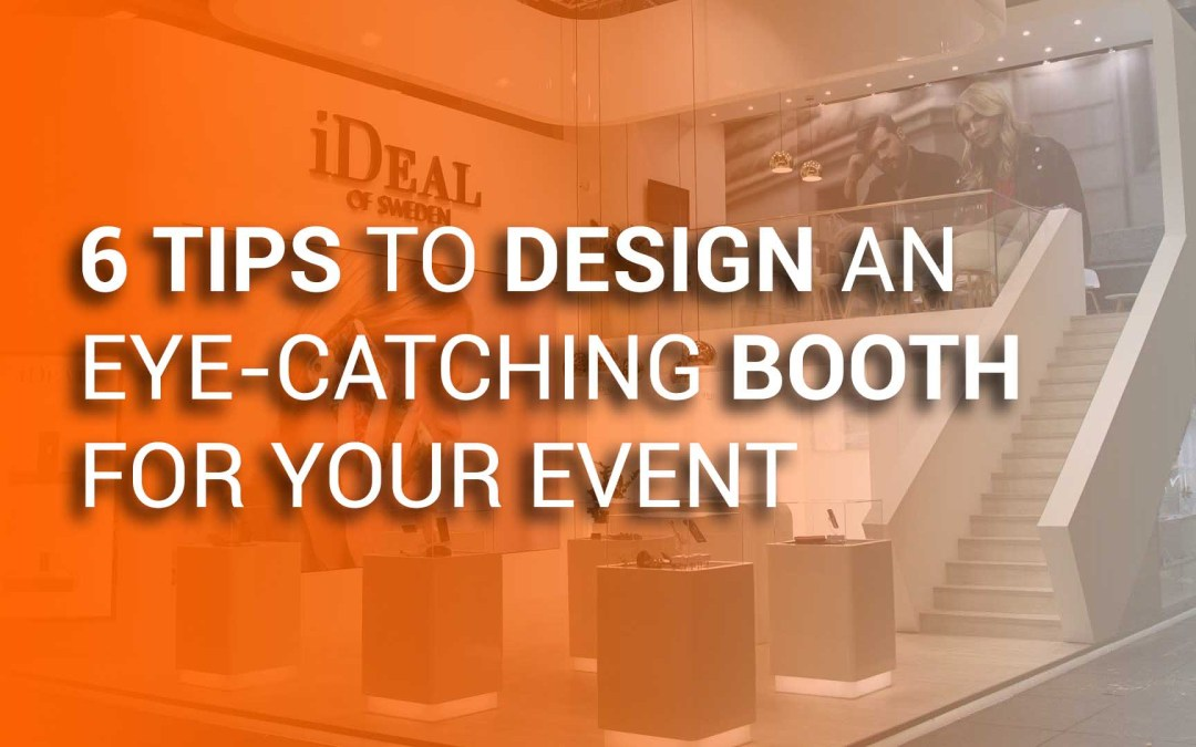 6 Tips to design an eye-catching booth
