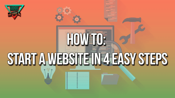 How To Start A Website In 4 Easy Steps, build a website, easy website build, messy Beatz, messybeatz, beats, instrumentals, beats for sale, type beats, sample packs, grime, hip hop, rap, trap, rnb, buy beats, build a website easy,