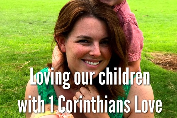 Loving Our Children with a 1 Corinthians Love