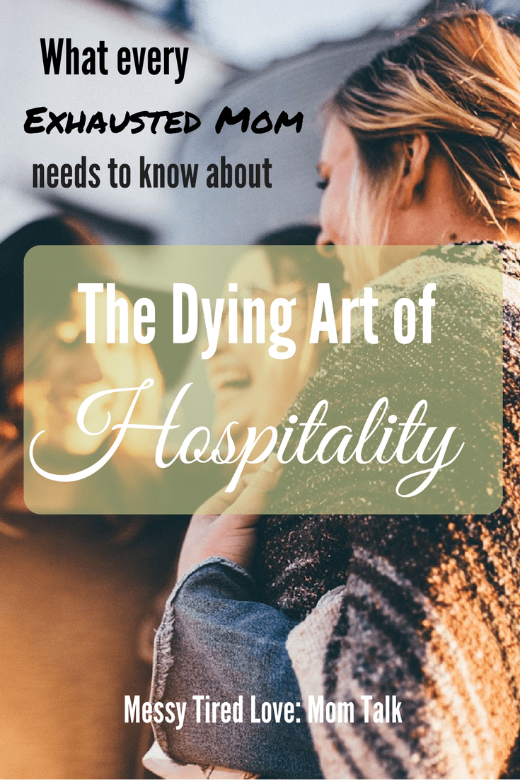 Messy Tired Love: Mom Talk – The Dying Art of Hospitality