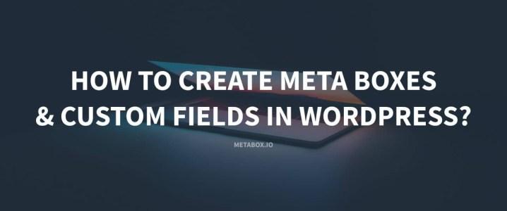 How to Create Custom Meta Boxes and Custom Fields in WordPress