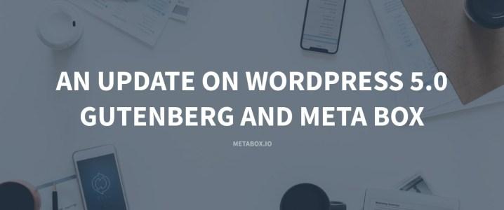 An Update on WordPress 5.0, Gutenberg and Meta Box