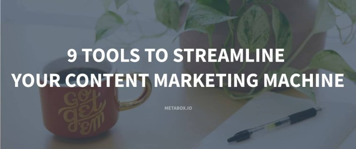 9 Tools to Streamline Your Content Marketing Machine