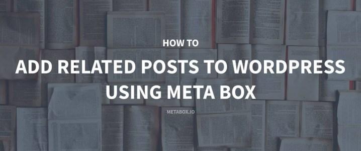 How to Add Related Posts to WordPress Using Meta Box