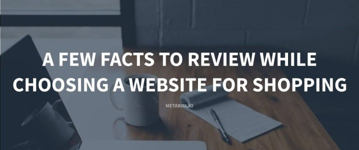 A Few Facts to Review While Choosing a Website for Shopping