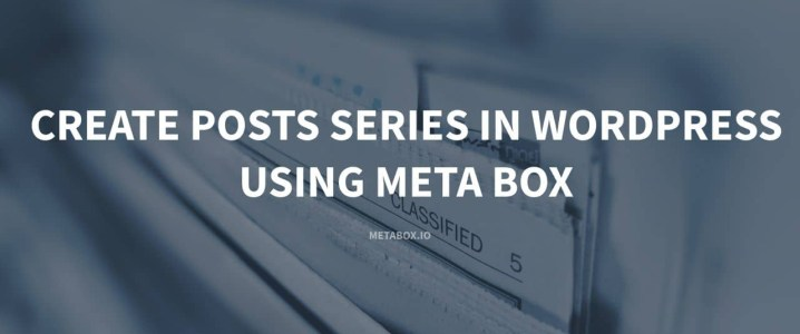 Create Posts Series in WordPress Using Meta Box