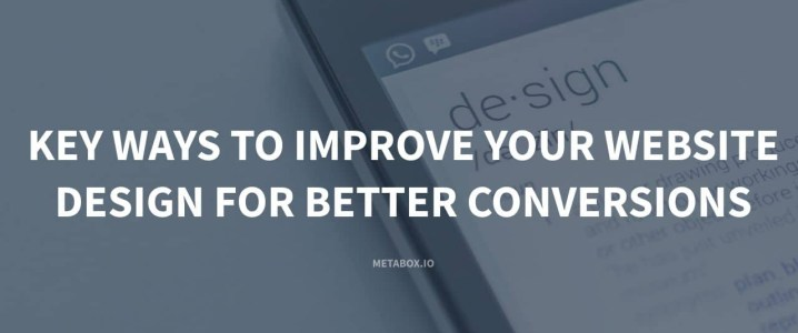 Key Ways To Improve Your Website Design For Better Conversions