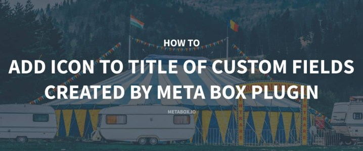 How to Add Icon to Title of Custom Fields Created by Meta Box plugin