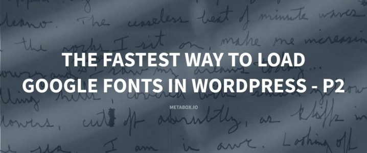 The Fastest Way To Load Google Fonts In WordPress (Part 2)