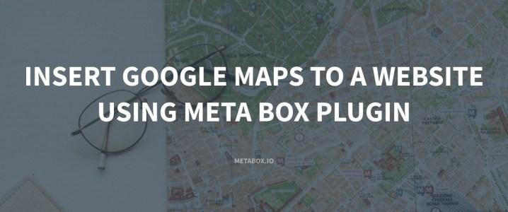 Insert Google Maps to a Website Using Meta Box Plugin