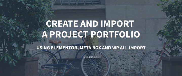 Create and Import a Project Portfolio Using Elementor, Meta Box and WP All Import