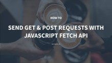 How to Send GET and POST Requests with JavaScript Fetch API