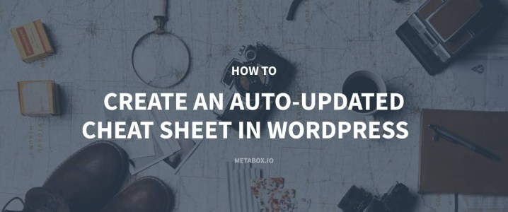 How to create an auto-updated cheat sheet in wordpress