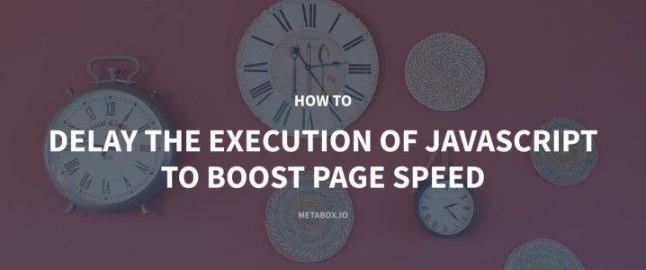How to Delay The Execution of JavaScript to Boost Page Speed