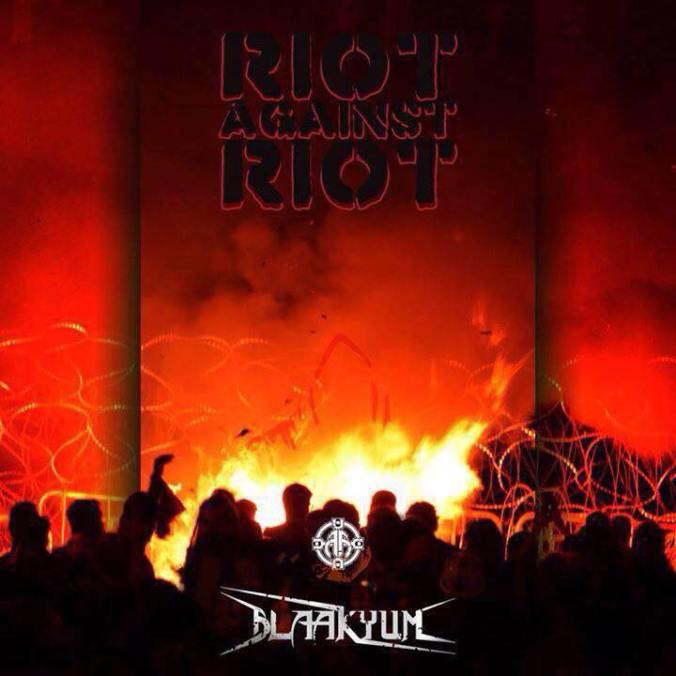 Blaakyum Riot Against Riot