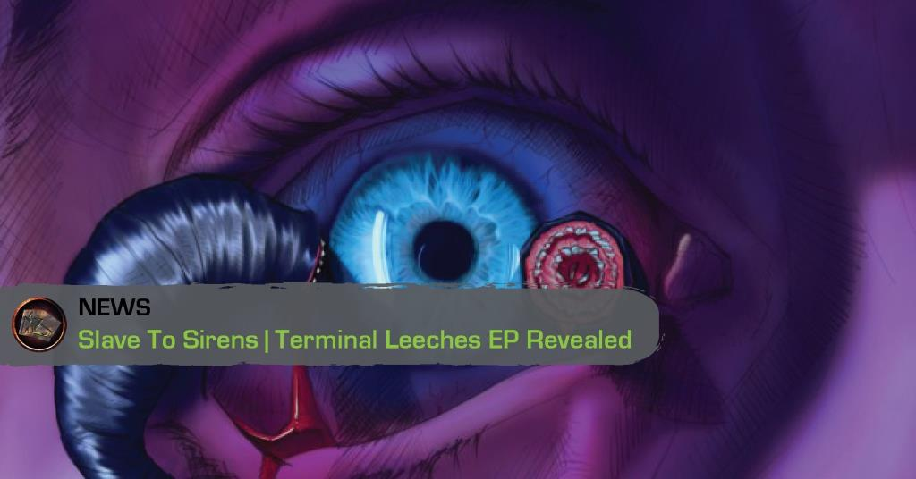 Slave To Sirens | Terminal Leeches EP Revealed