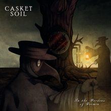 Casket Soil – In The Gardens Of Vermin (2015)