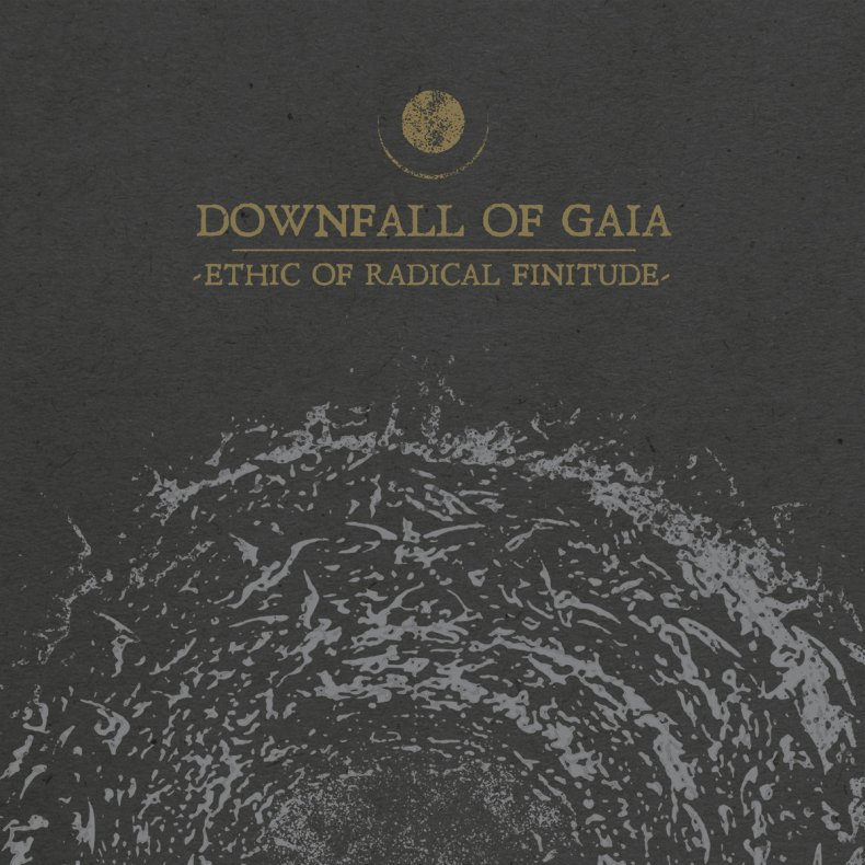 "Ethic of Radical Finitude - REVIEW: DOWNFALL OF GAIA - ""Ethic Of Radical Finitude"""